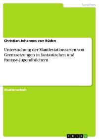 Cover Untersuchung der Manifestationsarten von Grenzsetzungen in fantastischen und Fantasy-Jugendbüchern