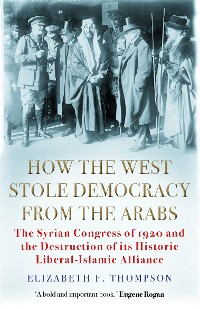 Cover How the West Stole Democracy from the Arabs