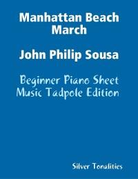 Cover Manhattan Beach March John Philip Sousa - Beginner Piano Sheet Music Tadpole Edition
