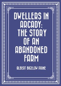 Cover Dwellers in Arcady: The Story of an Abandoned Farm
