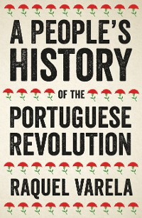Cover A People's History of the Portuguese Revolution