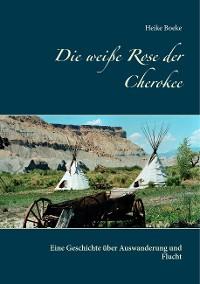 Cover Die weiße Rose der Cherokee