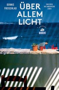 Cover Über allem Licht (DuMont Reiseabenteuer)