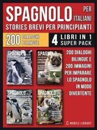 Cover Spagnolo Per Italiani (Stories Brevi Per Principianti) - (4 libri in 1 Super Pack)