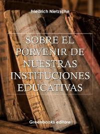 Cover Sobre el porvenir de nuestras instituciones educativas
