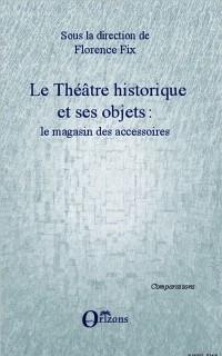 Cover LE THEATRE HISTORIQUE ET SES OBJETS