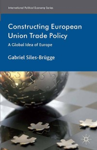 Cover Constructing European Union Trade Policy