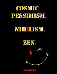 Cover Cosmic Pessimism. Nihilism. Zen.