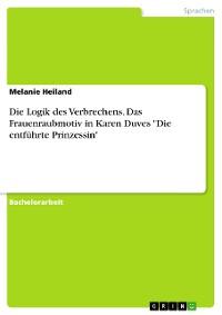 """Cover Die Logik des Verbrechens. Das Frauenraubmotiv in Karen Duves """"Die entführte Prinzessin"""""""