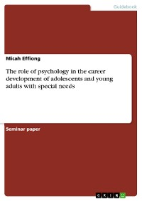 Cover The role of psychology in the career development of adolescents and young adults with special needs