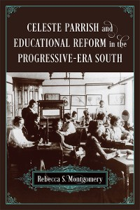 Cover Celeste Parrish and Educational Reform in the Progressive-Era South