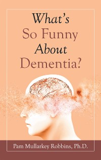 Cover What's so Funny About Dementia?