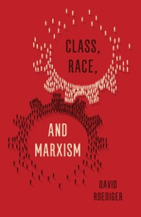 Cover Class, Race, and Marxism
