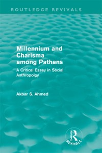 Cover Millennium and Charisma Among Pathans (Routledge Revivals)