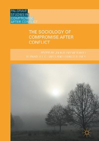 Cover The Sociology of Compromise after Conflict
