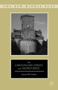 Cover The Carolingian Debate over Sacred Space