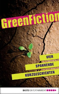 Cover Green Fiction: Vier spannende Kurzgeschichten