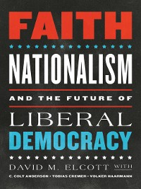 Cover Faith, Nationalism, and the Future of Liberal Democracy