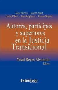Cover Autores, partícipes y superiores en la Justicia Transicional