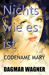 Cover NICHTS WIE ES IST Codename Mary