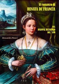 Cover Il romanzo di Renata di Francia