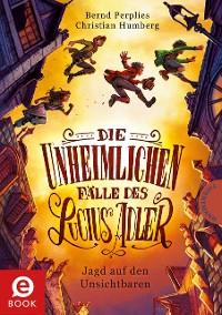 Cover Die unheimlichen Fälle des Lucius Adler 2: Jagd auf den Unsichtbaren