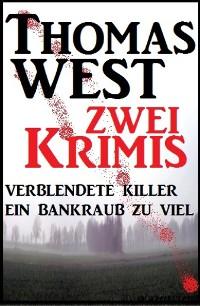 Cover Zwei Thomas West Krimis: Verblendete Killer/Ein Bankraub zu viel