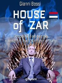 Cover House of zar. Geopolitica ed energia al tempo di Putin, Erdogan e Trump