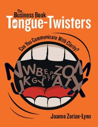 Cover The Business Book of Tongue Twisters: Can You Communicate With Clarity?