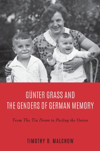 Cover Günter Grass and the Genders of German Memory
