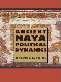 Cover Ancient Maya Political Dynamics