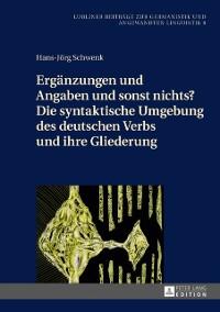 Cover Ergaenzungen und Angaben und sonst nichts? Die syntaktische Umgebung des deutschen Verbs und ihre Gliederung