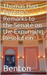 Cover Thomas Hart Benton's Remarks to the Senate on the Expunging Resolution
