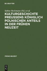 Cover Kulturgeschichte Preußens königlich polnischen Anteils in der Frühen Neuzeit