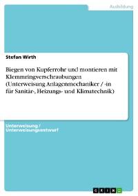 Cover Biegen von Kupferrohr und montieren mit Klemmringverschraubungen (Unterweisung Anlagenmechaniker / -in für Sanitär-, Heizungs- und Klimatechnik)