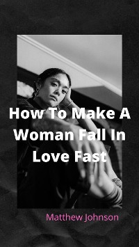 Cover How To Make A Woman Fall In Love Fast