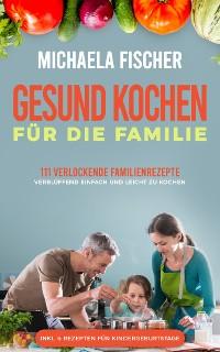 Cover Gesund kochen für die Familie: 111 verlockende Familienrezepte