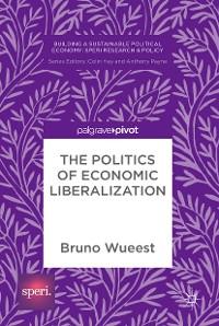 Cover The Politics of Economic Liberalization