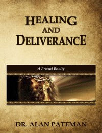 Cover Healing and Deliverance, a Present Reality