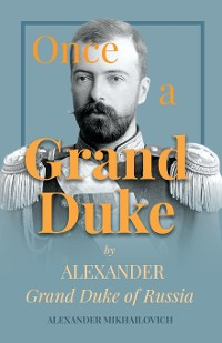 Cover Once A Grand Duke by Alexander Grand Duke of Russia