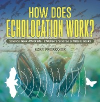 Cover How Does Echolocation Work? Science Book 4th Grade | Children's Science & Nature Books