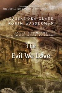Cover Evil We Love (Tales from the Shadowhunter Academy 5)