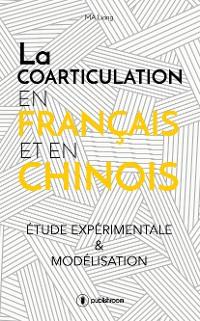 Cover La coarticulation en français et en chinois : étude expérimentale et modélisation
