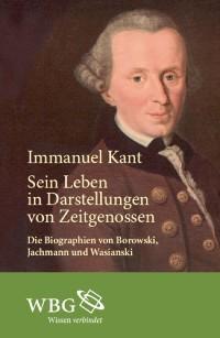 Cover Immanuel Kant. Sein Leben in Darstellungen von Zeitgenossen