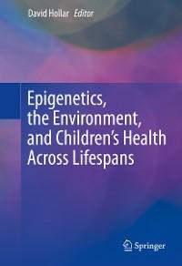 Cover Epigenetics, the Environment, and Children's Health Across Lifespans