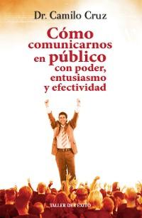 Cover Cómo comunicarnos en público con poder, entusiasmo y efectividad