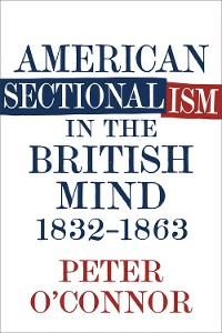 Cover American Sectionalism in the British Mind, 1832-1863