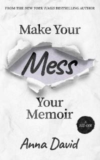 Cover Make Your Mess Your Memoir