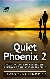 Cover Quiet Phoenix 2: From Failure to Fulfilment (A Memoir of an Introverted Child)