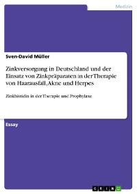 Cover Zinkversorgung in Deutschland und der Einsatz von Zinkpräparaten in der Therapie von Haarausfall, Akne und Herpes